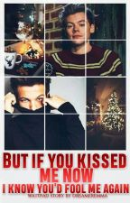 But if you kissed me now I know you'd fool me again  | Larry one shot by DreamerEmma