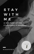Stay With Me... [Taehyung X Reader] by MissKpopBTS