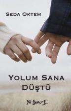Yolum Sana Düştü  by FeveranVaveyla