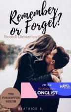 Remember or Forget?-Ricordi Dimenticati. #Wattys2018 by SideToSide2016