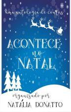 Acontece no Natal - Antologia de Contos Natalinos by NataliaDonatto