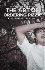 The Art Of Ordering Pizza | j.jk ✓ by cloudberrings
