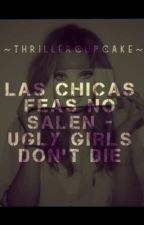 Ugly girls don't date | Las chicas feas no salen by thrillercupcake