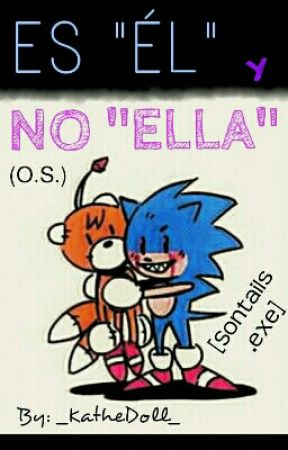 "Es ""él"" y no ""ella"" (O.S.) [Sontails.exe]  by _KatheDoll_"