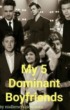My 5 Dominant Boyfriends by niallerscraziestmofo