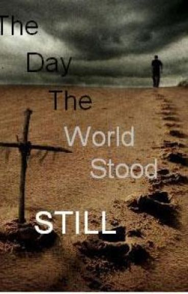 The Day The World Stood Still