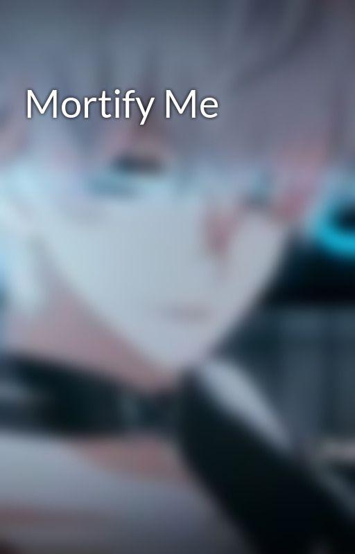 Mortify Me by xoEmmaxo