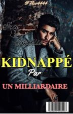 kidnappé par un milliardaire by flor4444