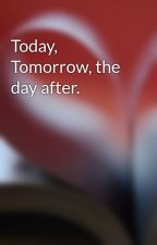 Today, Tomorrow, the day after. by misskitty97