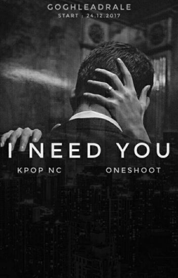I Need You 👅 Kpop NC 21+ Oneshoot - GoghLeadrale - Wattpad