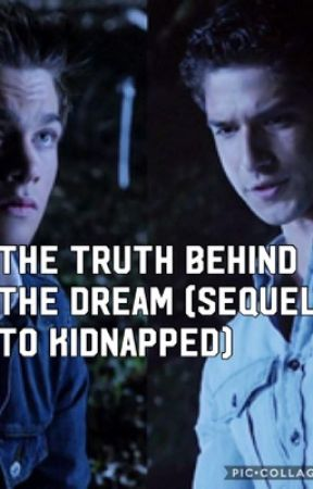 The truth behind the dream (sequel to kidnapped)  by mazerunner32