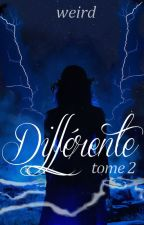 Différente - TOME 2 by weird___