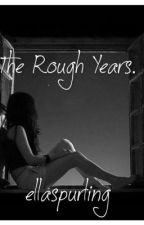 The Rough Years. by ellaspurling