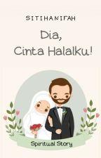 Dia, Cinta Halalku! by sihanifah