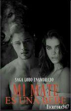 Mi Mate Es Una Bebe! (1°SLE) by Escritora947