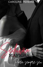 Sedução Mafiosa: Para Sempre Seu by Caah_pereiira