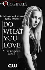 •Do what you love• The originals by Rwbekahmikawlson