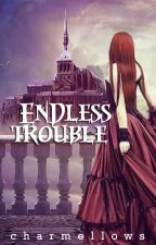 Endless Trouble by charmellows