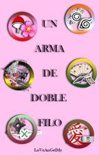 Un Arma de Doble Filo- SasuSaku, NaruHina, SiIno, ShikaTema, NejiTen, GaaMatsu by LizLoVeAnGeL