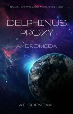 Delphinus Proxy ANDROMEDA (Book 1) by aeodendaal