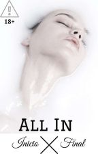 All In (inicio y final) #3 by SeleneNix