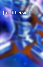 [In Otherside] by Ikki-Higashikata