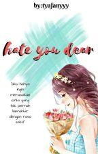 Hate You,Dear by tyafanyyy