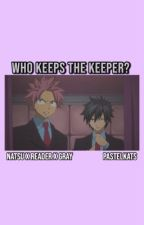 who keeps the keeper? | natsu x reader x gray  by PastelKats