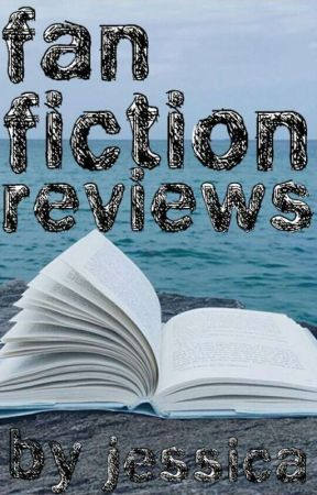 Fan Fiction Reviews by Jessica by EmoestChicEver