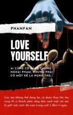 |Shortfic|BTS|NonSA|LOVE YOURSELF - PHANFAN by phanfanuna