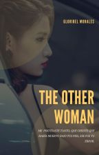 THE OTHER WOMAN by Gloribel1901