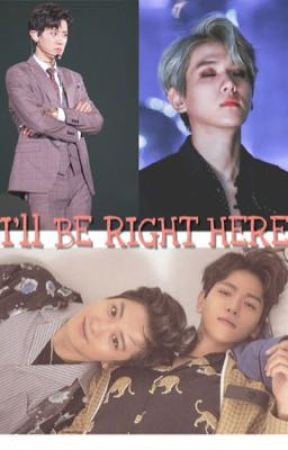 I'LL BE RIGHT HERE (CHANBAEK FF) by ERI6104NOOR
