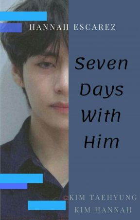 7Days With Him [kim taehyungxkim Han nah] by HannahEscarez