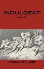 Indulgent by adrianstclaire