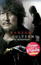 Naneun Dulyeowo by ObsidianPeach