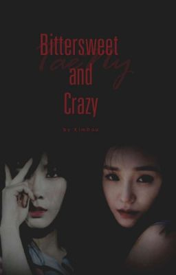 [LONGFIC] [END] BITTERSWEET AND CRAZY_TAENY