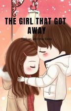 THE GIRL THAT EVER GOT AWAY [COMPLETE] by dreamon31