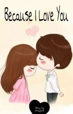 Because I Love You by 27irma_yanti