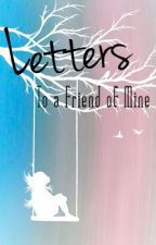 Letters To a Friend of Mine by LunarenessBookLover