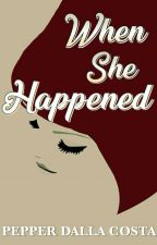 WHEN SHE HAPPENED by PepperDallaCosta