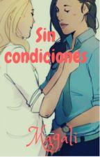 SIN CONDICIONES (ADAPTACIÓN CLEXA) by MagaliGetxo