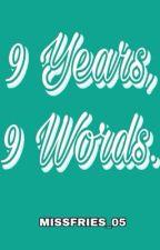 9 years,9 words. by missfriees
