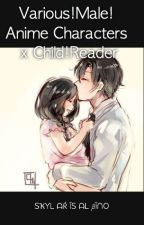 Various!Male!Anime Characters x Child!Reader [ON HOLD] by _int_CodenameSKYE