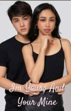 I'm Yours And Your Mine (Mayward Fanfiction) by Mayward_MayEd