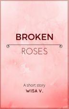 Broken Roses by wisalabidaloka