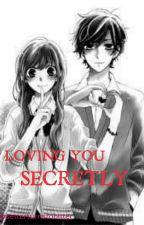 Loving You Secretly by KaaarlynKaaate