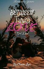 Between 2 Love(✔Completed) by Choco_Lyn