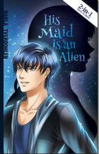 His Maid is an Alien (Book 1) - Published under Lifebooks by darnellij