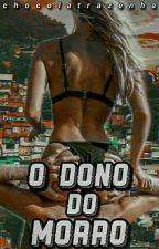 O Dono do Morro - Livro I by chocolatrazenha