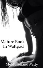Mature Books in Wattpad  by MeMyselfandWatty